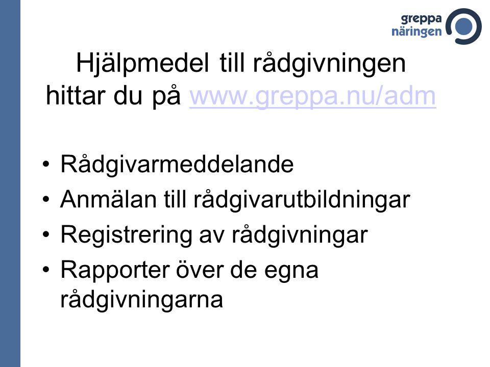 Hjälpmedel till rådgivningen hittar du på www.greppa.nu/admwww.greppa.nu/adm Rådgivarmeddelande Anmälan till rådgivarutbildningar Registrering av rådgivningar Rapporter över de egna rådgivningarna