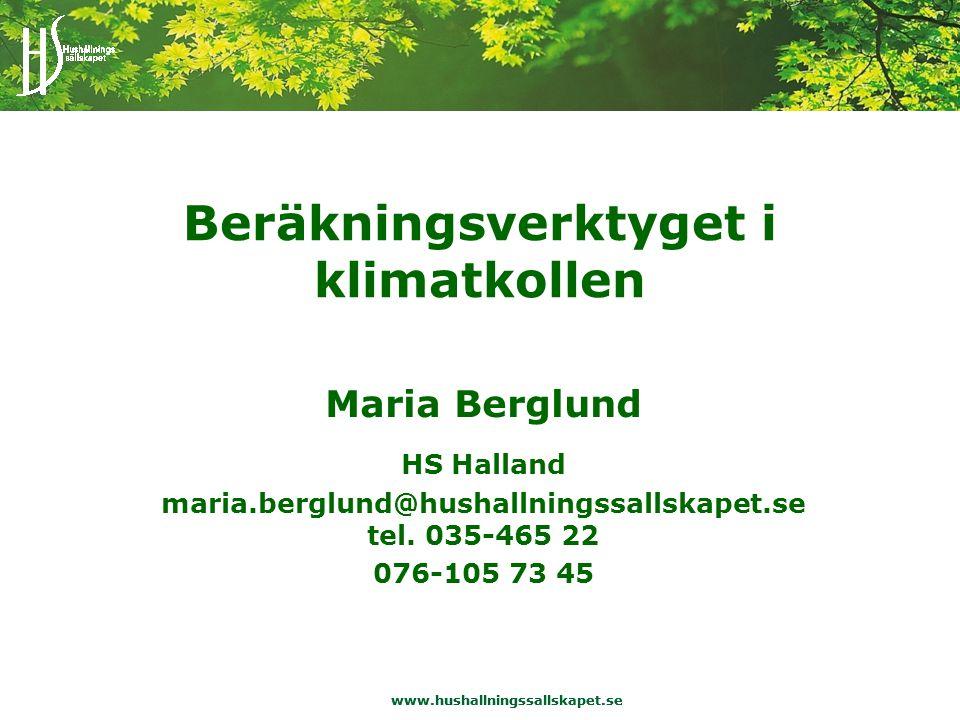 www.hushallningssallskapet.se Beräkningsverktyget i klimatkollen Maria Berglund HS Halland maria.berglund@hushallningssallskapet.se tel.