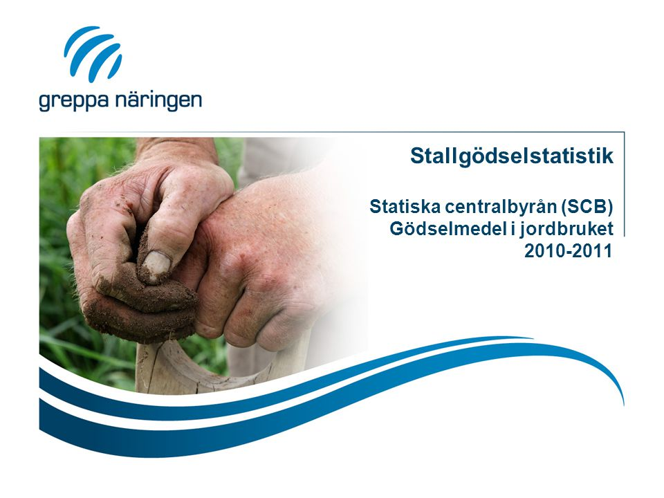 Stallgödselstatistik Statiska centralbyrån (SCB) Gödselmedel i jordbruket 2010-2011