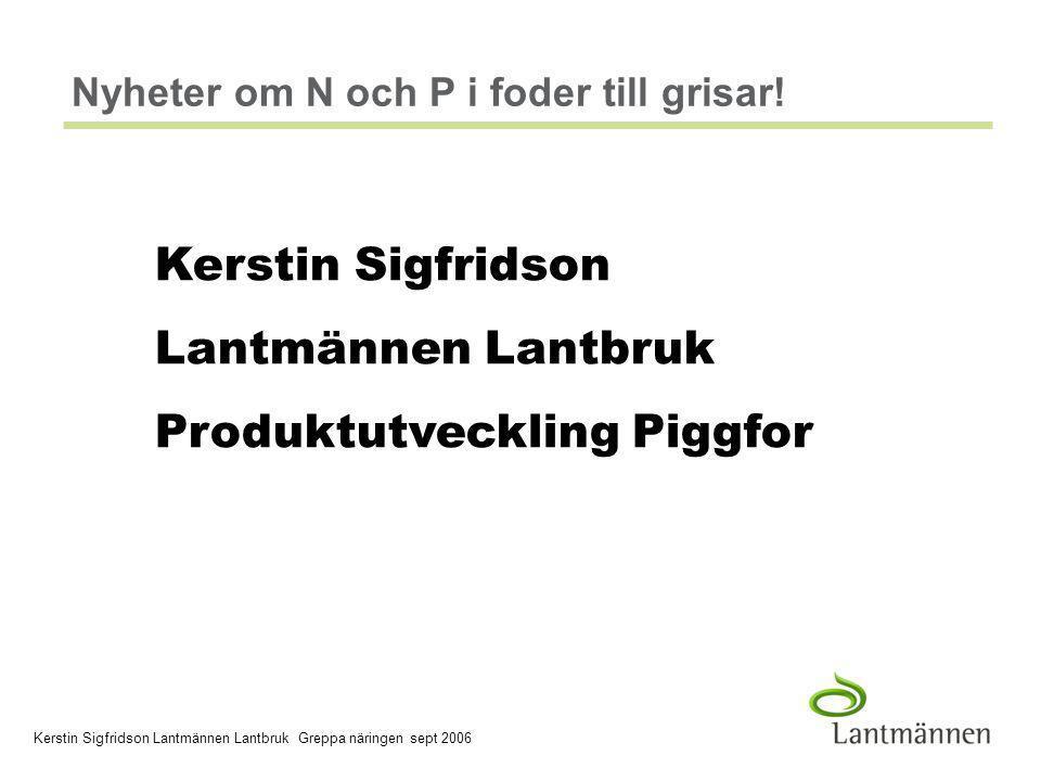 2006-03-30 Company/Dept, Author - 12 - Tillåt grisen vara P-effektiv Kerstin Sigfridson Lantmännen Lantbruk Greppa näringen sept 2006 ÖverskottBrist