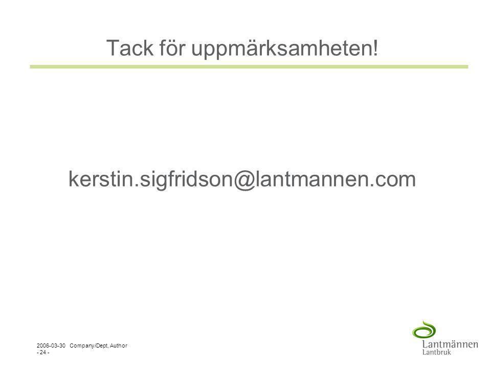 2006-03-30 Company/Dept, Author - 24 - Tack för uppmärksamheten! kerstin.sigfridson@lantmannen.com