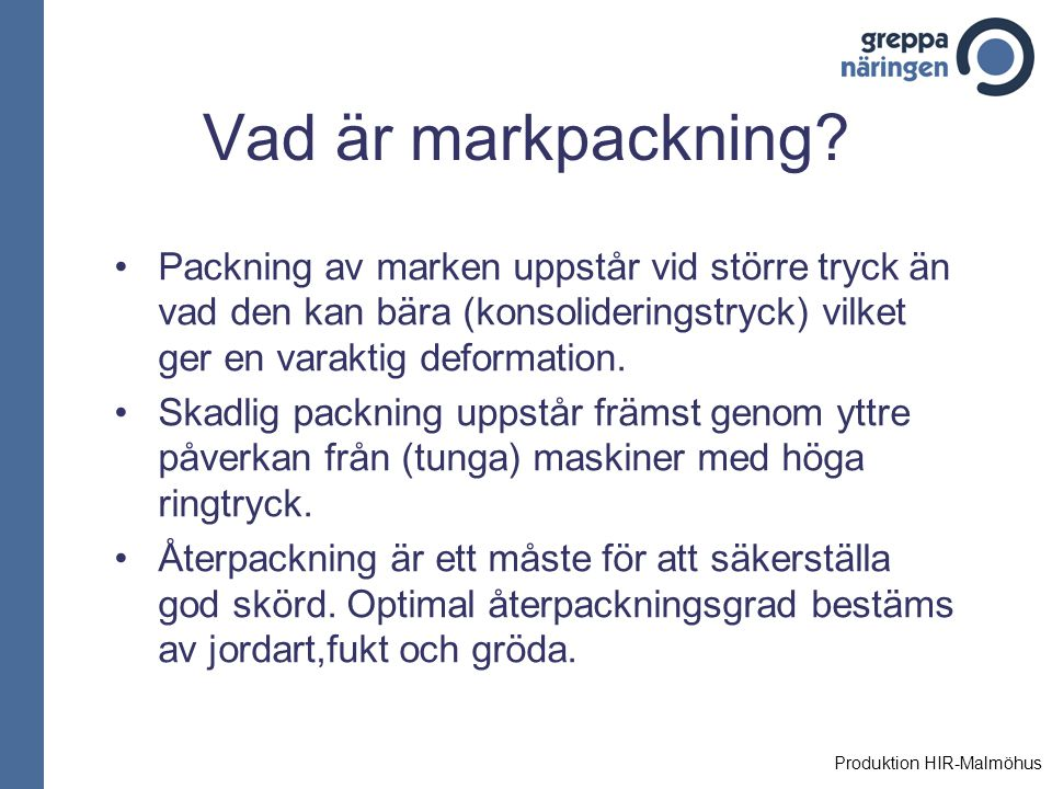 Optimal packning 90 100 10 % luft 2.5 MPa Högt penetrations- motstånd Dålig syretillgång 10 30 100 300 1000 80 Vattentension (kPa) Låg kapillär ledningsförm, dålig kontakt rot-jord vått torrt Packningsgrad
