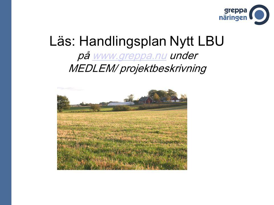 Läs: Handlingsplan Nytt LBU på www.greppa.nu under MEDLEM/ projektbeskrivningwww.greppa.nu