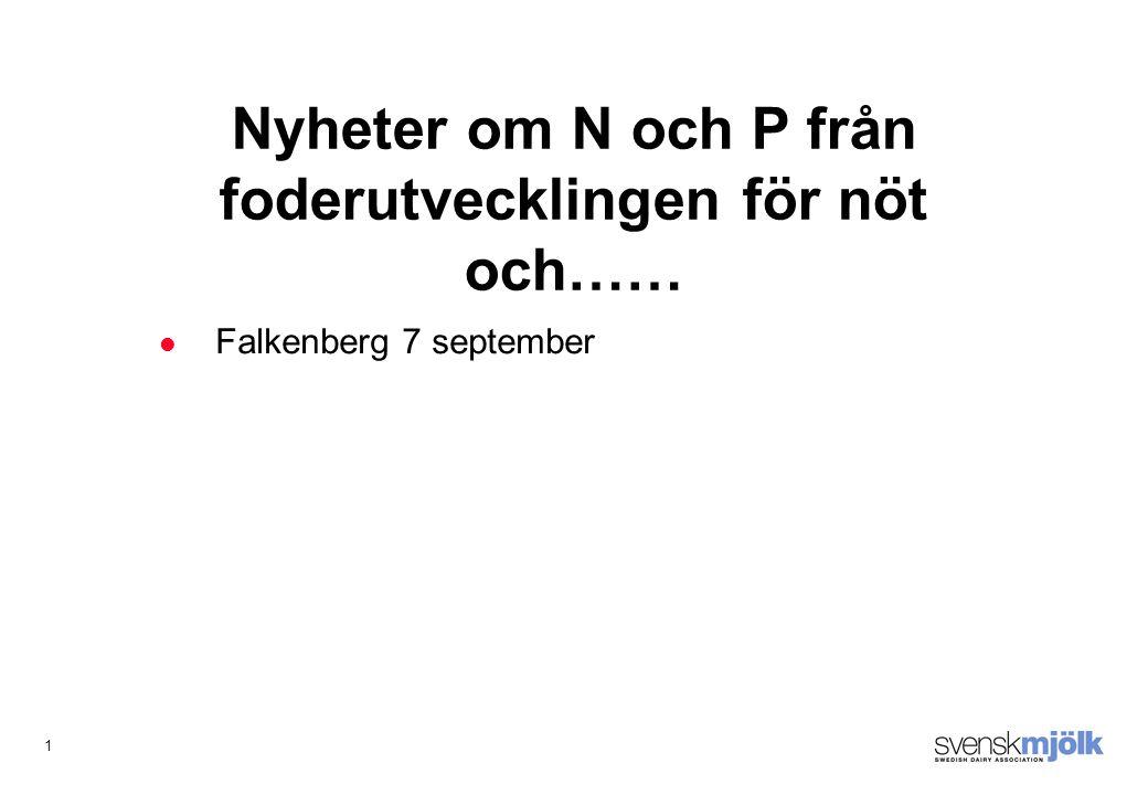 1 Falkenberg 7 september Nyheter om N och P från foderutvecklingen för nöt och……