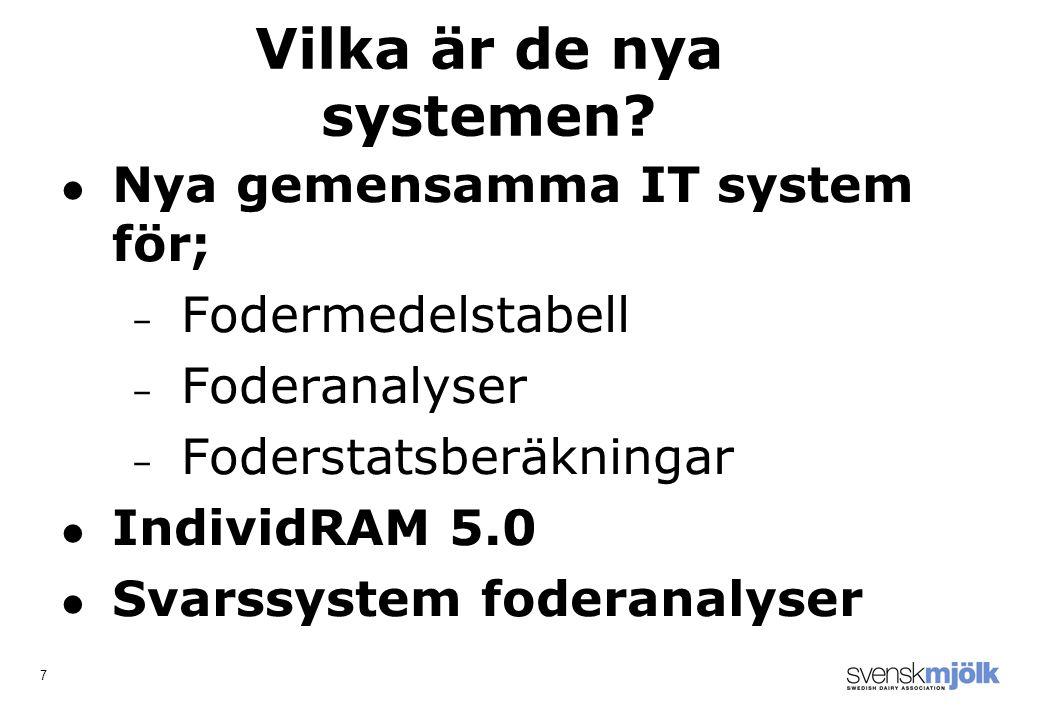 7 Nya gemensamma IT system för; – Fodermedelstabell – Foderanalyser – Foderstatsberäkningar IndividRAM 5.0 Svarssystem foderanalyser Vilka är de nya systemen
