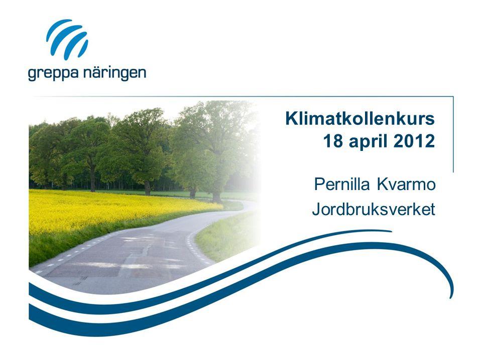 Klimatkollenkurs 18 april 2012 Pernilla Kvarmo Jordbruksverket