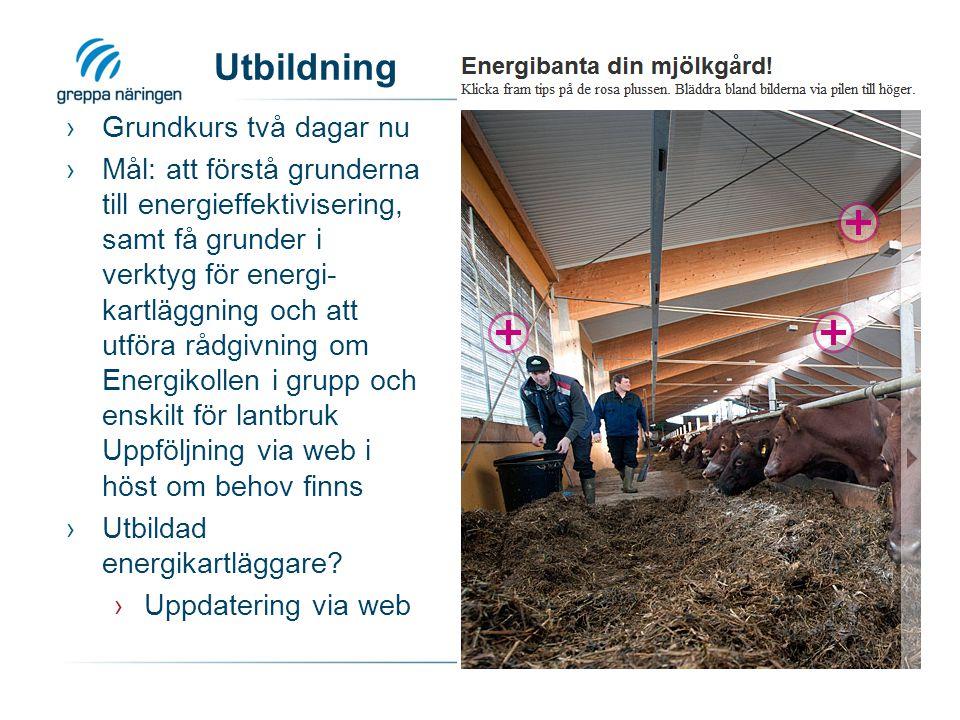 Utbildning ›Grundkurs två dagar nu ›Mål: att förstå grunderna till energieffektivisering, samt få grunder i verktyg för energi- kartläggning och att utföra rådgivning om Energikollen i grupp och enskilt för lantbruk Uppföljning via web i höst om behov finns ›Utbildad energikartläggare.