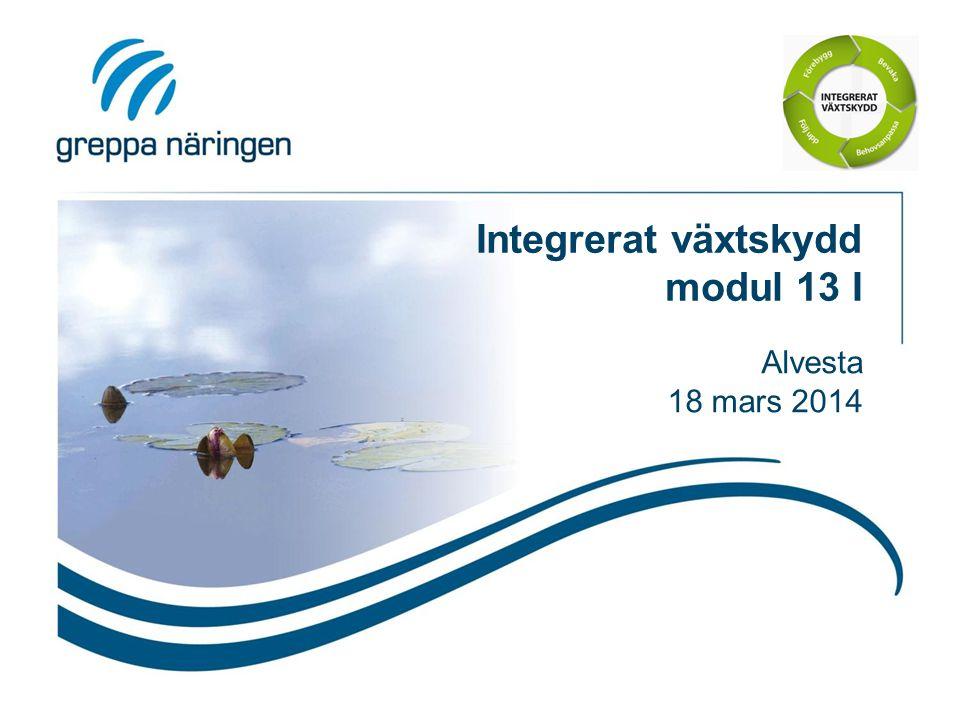 Integrerat växtskydd modul 13 I Alvesta 18 mars 2014