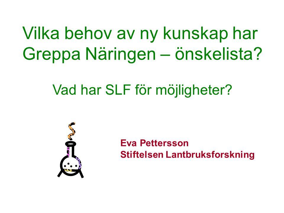 Eva Pettersson Stiftelsen Lantbruksforskning Vilka behov har Greppa.