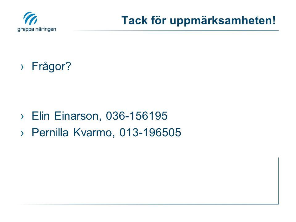 Tack för uppmärksamheten! ›Frågor? ›Elin Einarson, 036-156195 ›Pernilla Kvarmo, 013-196505