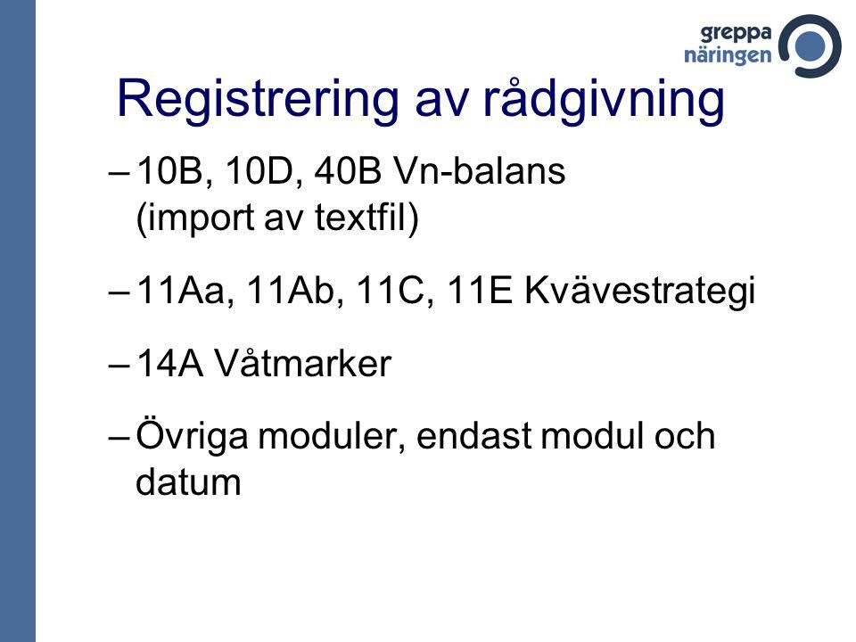 Registrering av rådgivning –10B, 10D, 40B Vn-balans (import av textfil) –11Aa, 11Ab, 11C, 11E Kvävestrategi –14A Våtmarker –Övriga moduler, endast modul och datum
