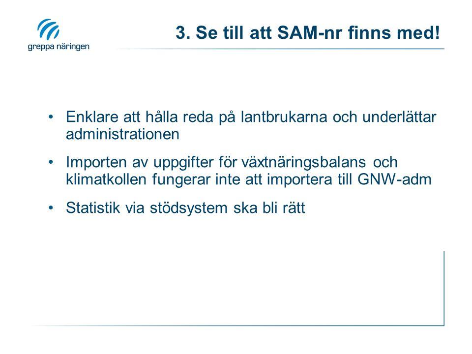 3. Se till att SAM-nr finns med! Enklare att hålla reda på lantbrukarna och underlättar administrationen Importen av uppgifter för växtnäringsbalans o