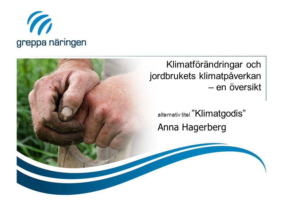 """Klimatförändringar och jordbrukets klimatpåverkan – en översikt alternativ titel """"Klimatgodis"""" Anna Hagerberg"""