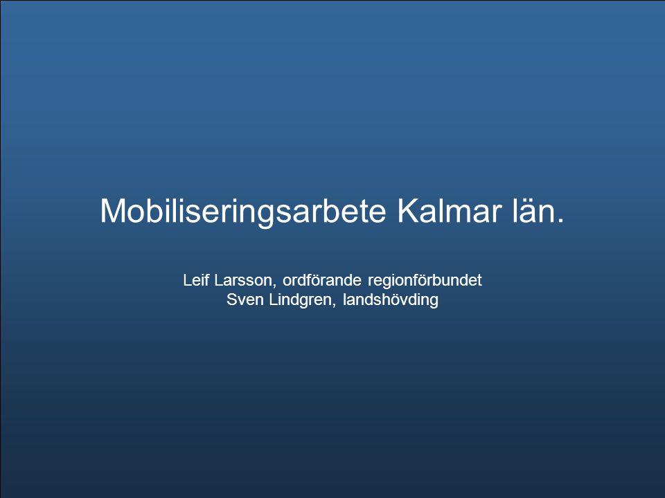 Mobiliseringsarbete Kalmar län. Leif Larsson, ordförande regionförbundet Sven Lindgren, landshövding