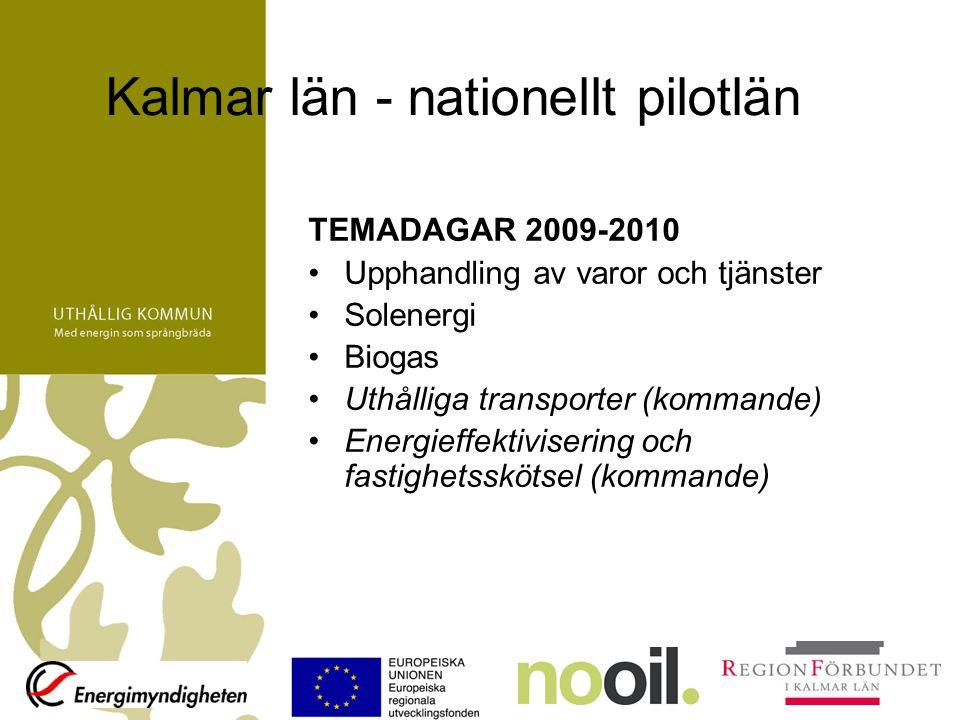 Kalmar län - nationellt pilotlän TEMADAGAR 2009-2010 Upphandling av varor och tjänster Solenergi Biogas Uthålliga transporter (kommande) Energieffektivisering och fastighetsskötsel (kommande)