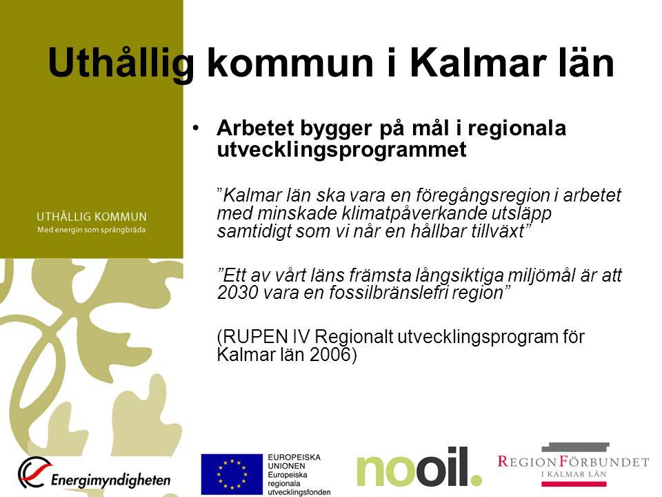 Uthållig kommun i Kalmar län Arbetet bygger på mål i regionala utvecklingsprogrammet Kalmar län ska vara en föregångsregion i arbetet med minskade klimatpåverkande utsläpp samtidigt som vi når en hållbar tillväxt Ett av vårt läns främsta långsiktiga miljömål är att 2030 vara en fossilbränslefri region (RUPEN IV Regionalt utvecklingsprogram för Kalmar län 2006)
