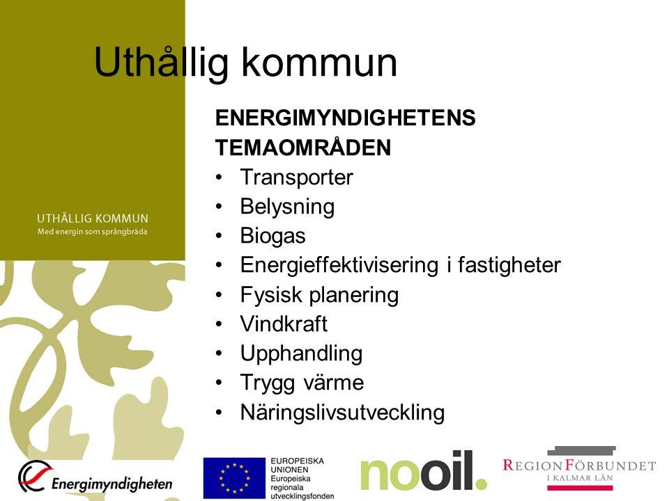 Uthållig kommun ENERGIMYNDIGHETENS TEMAOMRÅDEN Transporter Belysning Biogas Energieffektivisering i fastigheter Fysisk planering Vindkraft Upphandling Trygg värme Näringslivsutveckling