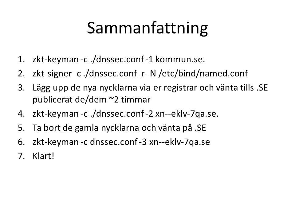 Sammanfattning 1.zkt-keyman -c./dnssec.conf -1 kommun.se. 2.zkt-signer -c./dnssec.conf -r -N /etc/bind/named.conf 3.Lägg upp de nya nycklarna via er r