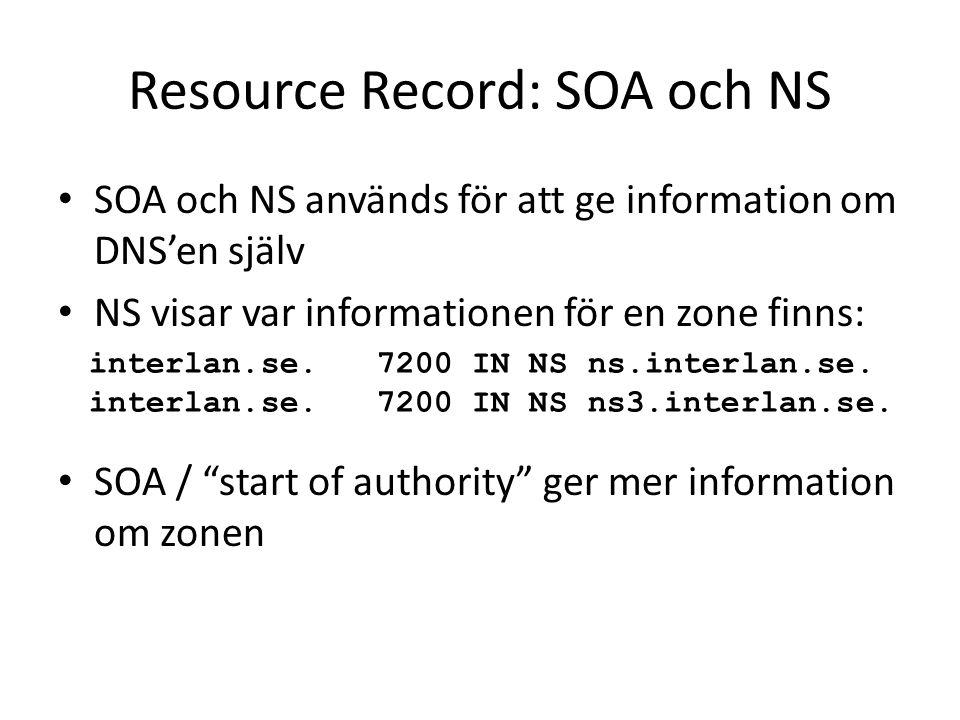 Resource Record: SOA och NS SOA och NS används för att ge information om DNS'en själv NS visar var informationen för en zone finns: SOA / start of authority ger mer information om zonen interlan.se.7200 IN NS ns.interlan.se.