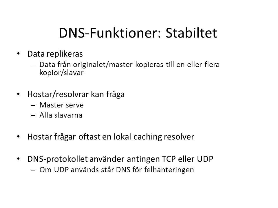 DNS-Funktioner: Stabiltet Data replikeras – Data från originalet/master kopieras till en eller flera kopior/slavar Hostar/resolvrar kan fråga – Master serve – Alla slavarna Hostar frågar oftast en lokal caching resolver DNS-protokollet använder antingen TCP eller UDP – Om UDP används står DNS för felhanteringen