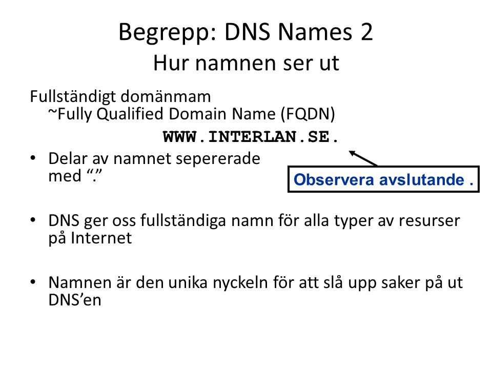 Resource Record: SOA och NS SOA och NS används för att ge information om DNS'en själv NS visar var informationen för en zone finns: SOA / start of authority ger mer information om zonen interlan.se.7200 IN NS ns.interlan.se.