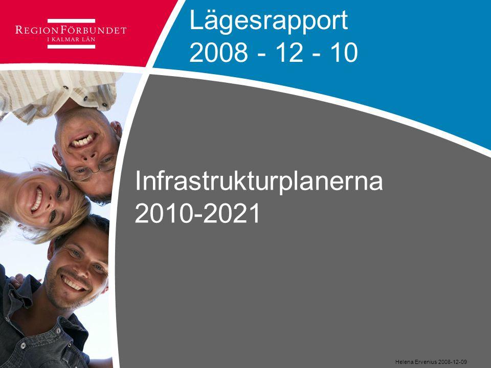 Infrastrukturplanerna 2010-2021 Helena Ervenius 2008-12-09 Lägesrapport 2008 - 12 - 10