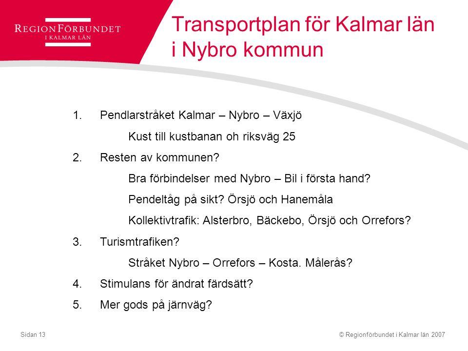 © Regionförbundet i Kalmar län 2007Sidan 13 Transportplan för Kalmar län i Nybro kommun 1.Pendlarstråket Kalmar – Nybro – Växjö Kust till kustbanan oh