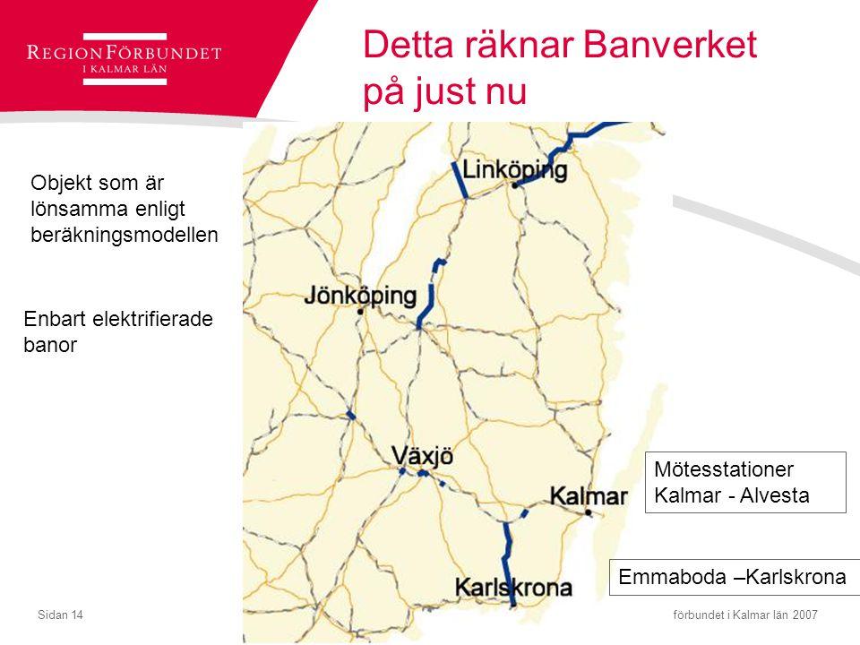 © Regionförbundet i Kalmar län 2007Sidan 14 Detta räknar Banverket på just nu Objekt som är lönsamma enligt beräkningsmodellen Enbart elektrifierade b