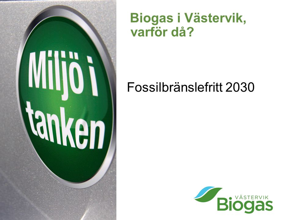 Biogas i Västervik, varför då? Fossilbränslefritt 2030