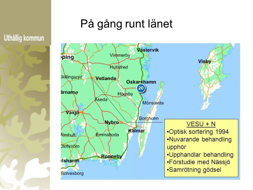På gång runt länet VESU + N Optisk sortering 1994 Nuvarande behandling upphör Upphandlar behandling Förstudie med Nässjö Samrötning gödsel