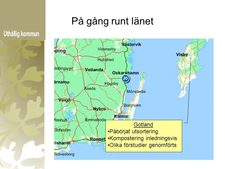 På gång runt länet Gotland Påbörjat utsortering Kompostering inledningsvis Olika förstudier genomförts