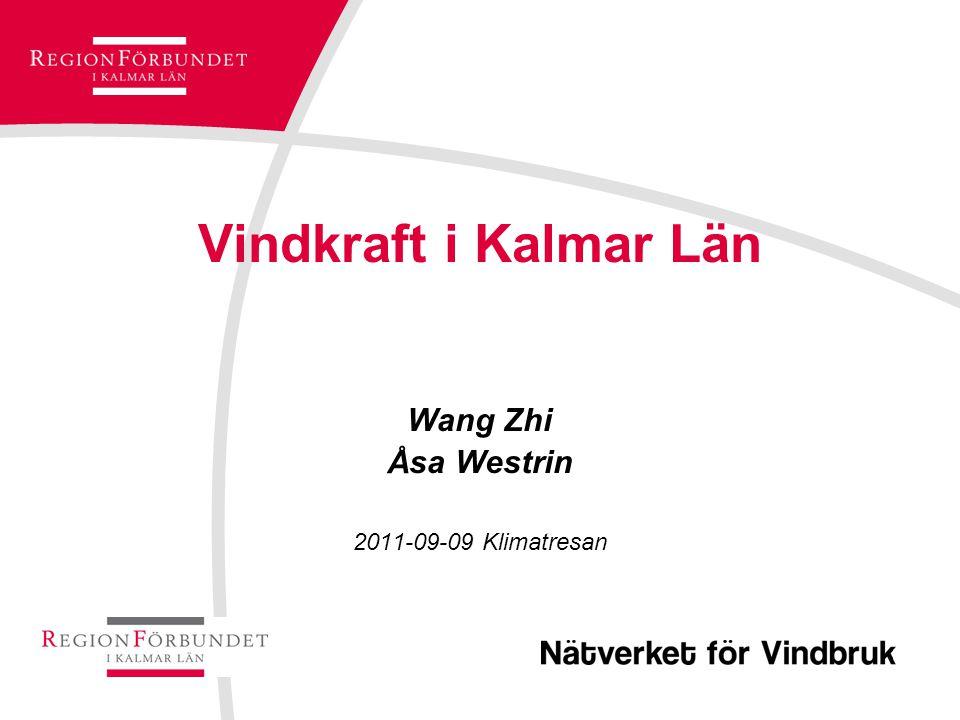 Vindkraft i Kalmar Län Wang Zhi Åsa Westrin 2011-09-09 Klimatresan