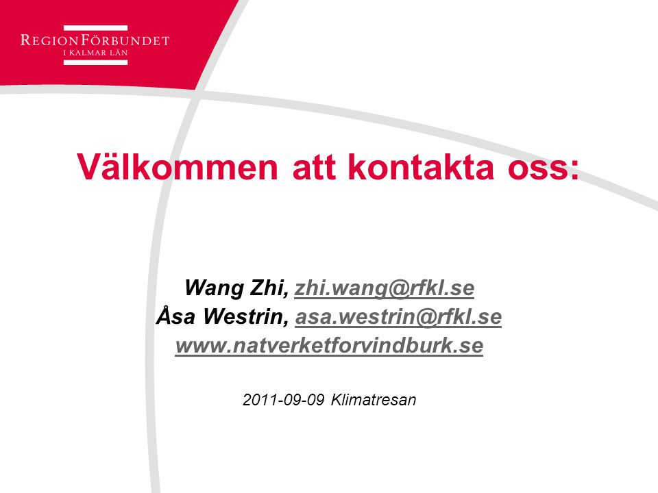 Välkommen att kontakta oss: Wang Zhi, zhi.wang@rfkl.sezhi.wang@rfkl.se Åsa Westrin, asa.westrin@rfkl.seasa.westrin@rfkl.se www.natverketforvindburk.se