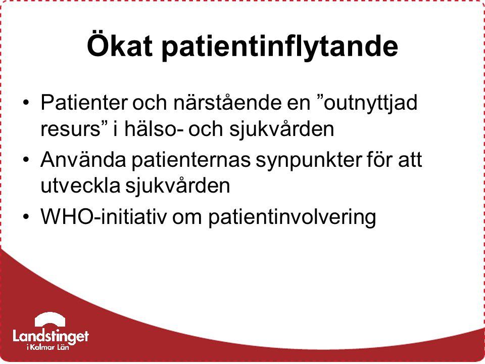 Ökat patientinflytande Patienter och närstående en outnyttjad resurs i hälso- och sjukvården Använda patienternas synpunkter för att utveckla sjukvården WHO-initiativ om patientinvolvering