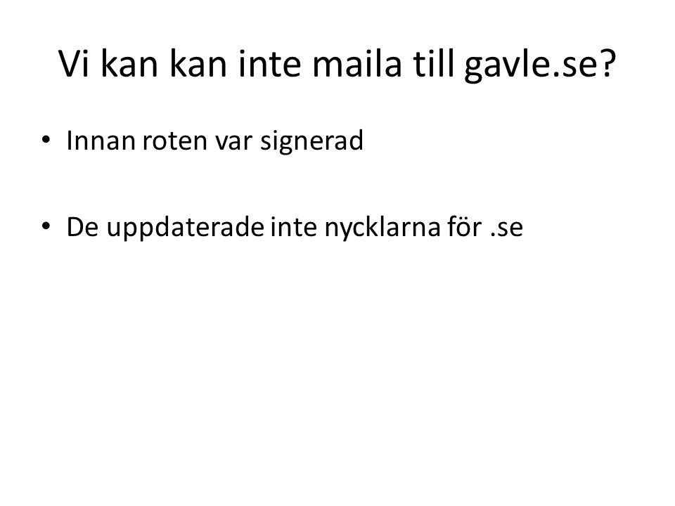 Vi kan kan inte maila till gavle.se Innan roten var signerad De uppdaterade inte nycklarna för.se