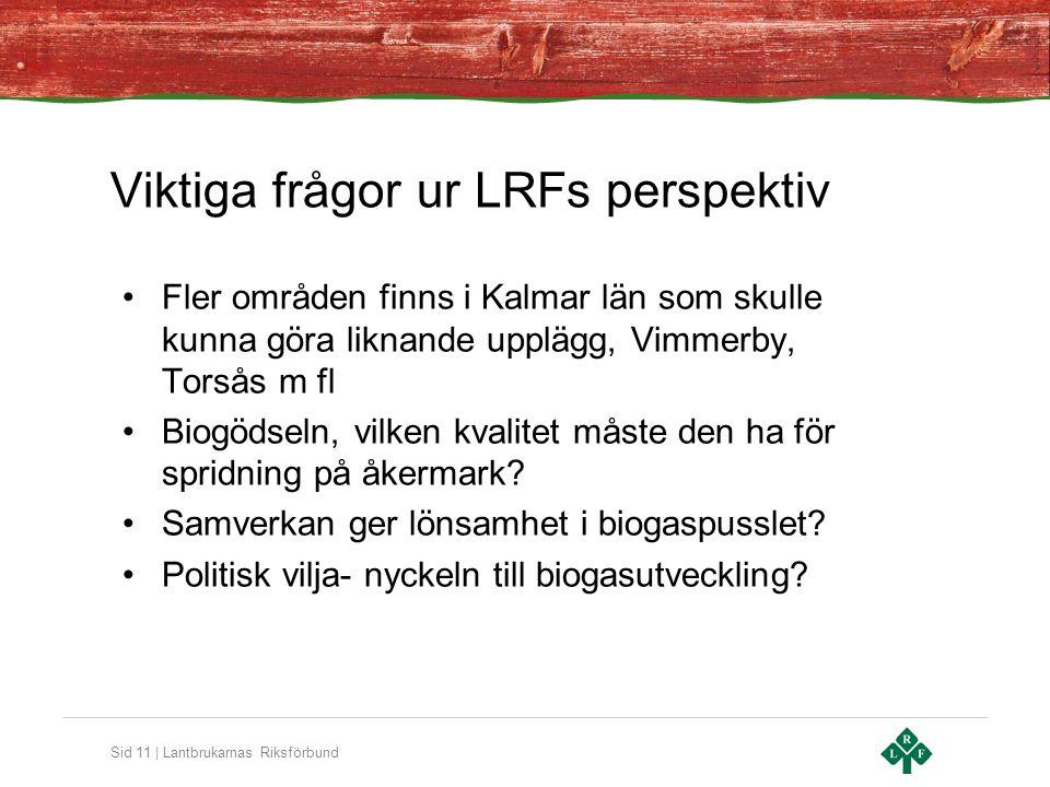 Sid 11 | Lantbrukarnas Riksförbund Viktiga frågor ur LRFs perspektiv Fler områden finns i Kalmar län som skulle kunna göra liknande upplägg, Vimmerby, Torsås m fl Biogödseln, vilken kvalitet måste den ha för spridning på åkermark.