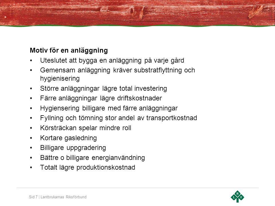 Sid 8   Lantbrukarnas Riksförbund Förutsättning för framgång Norra Möre Biogas Satsning fullt ut behöver ha: Rimlig kalkyl Tryggad avsättning Långsiktigt kontrakt Metanreduceringsersättning Aktivt och blandat delägarskap
