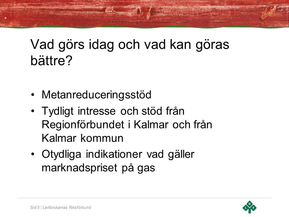 Sid 10   Lantbrukarnas Riksförbund Nuläge i More Biogas Småland AB Biogasanläggning inkl uppgradering planerar att byggas norr om Kalmar, inv.