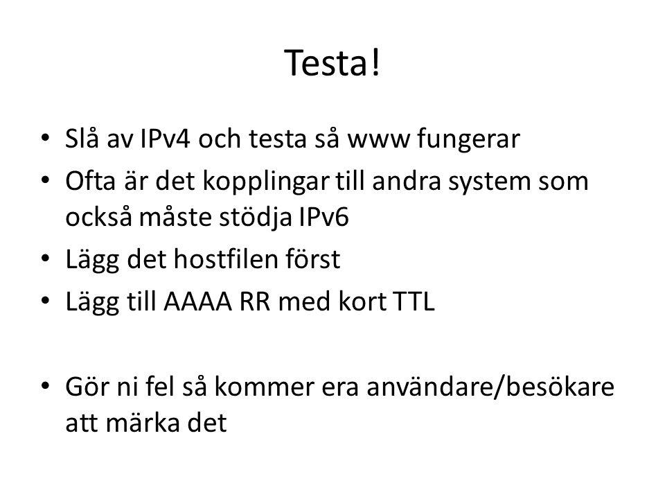Testa! Slå av IPv4 och testa så www fungerar Ofta är det kopplingar till andra system som också måste stödja IPv6 Lägg det hostfilen först Lägg till A