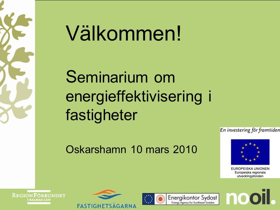 Välkommen! S eminarium om energieffektivisering i fastigheter Oskarshamn 10 mars 2010