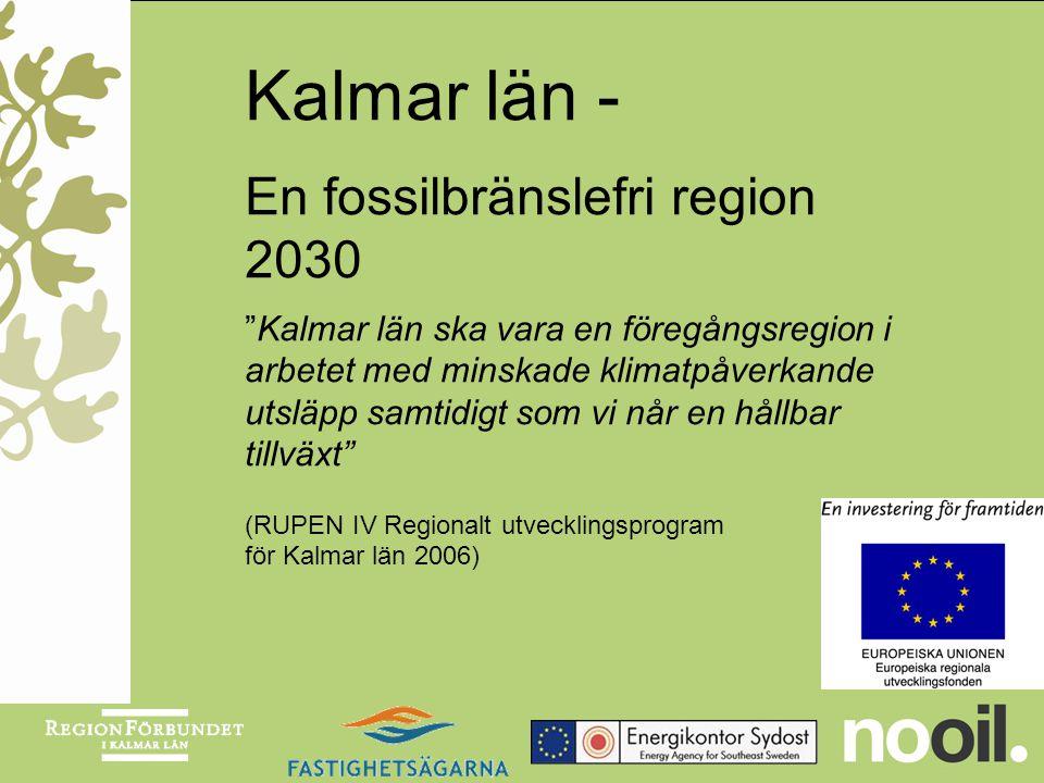 """Kalmar län - En fossilbränslefri region 2030 """"Kalmar län ska vara en föregångsregion i arbetet med minskade klimatpåverkande utsläpp samtidigt som vi"""