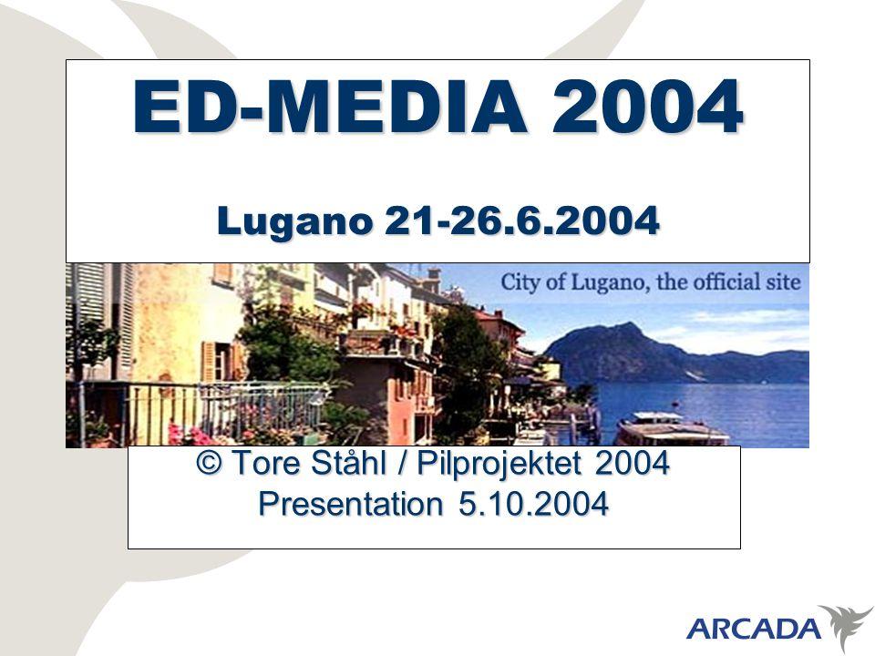 ED-MEDIA 2004 Lugano 21-26.6.2004 © Tore Ståhl / Pilprojektet 2004 Presentation 5.10.2004