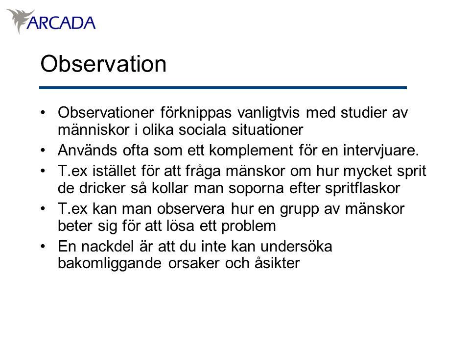 Observation Observationer förknippas vanligtvis med studier av människor i olika sociala situationer Används ofta som ett komplement för en intervjuare.