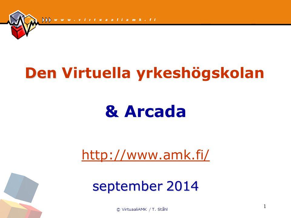 © VirtuaaliAMK / T. Ståhl 1 Den Den Virtuella yrkeshögskolan & Arcada september 2014september 2014 http://www.amk.fi/ september 2014september 2014 htt