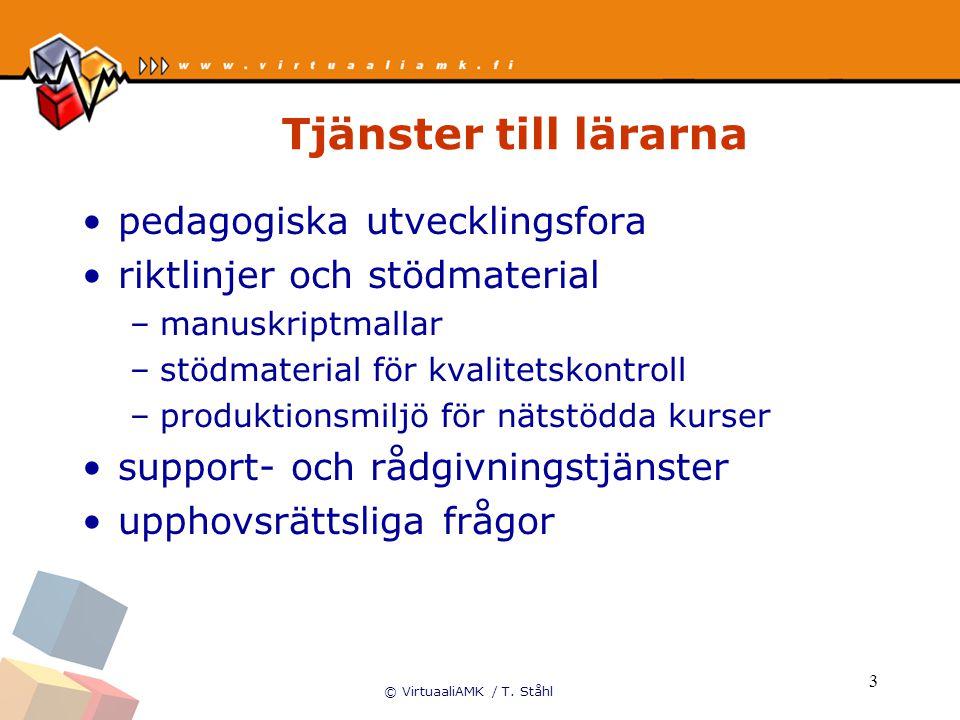 © VirtuaaliAMK / T. Ståhl 3 Tjänster till lärarna pedagogiska utvecklingsfora riktlinjer och stödmaterial –manuskriptmallar –stödmaterial för kvalitet