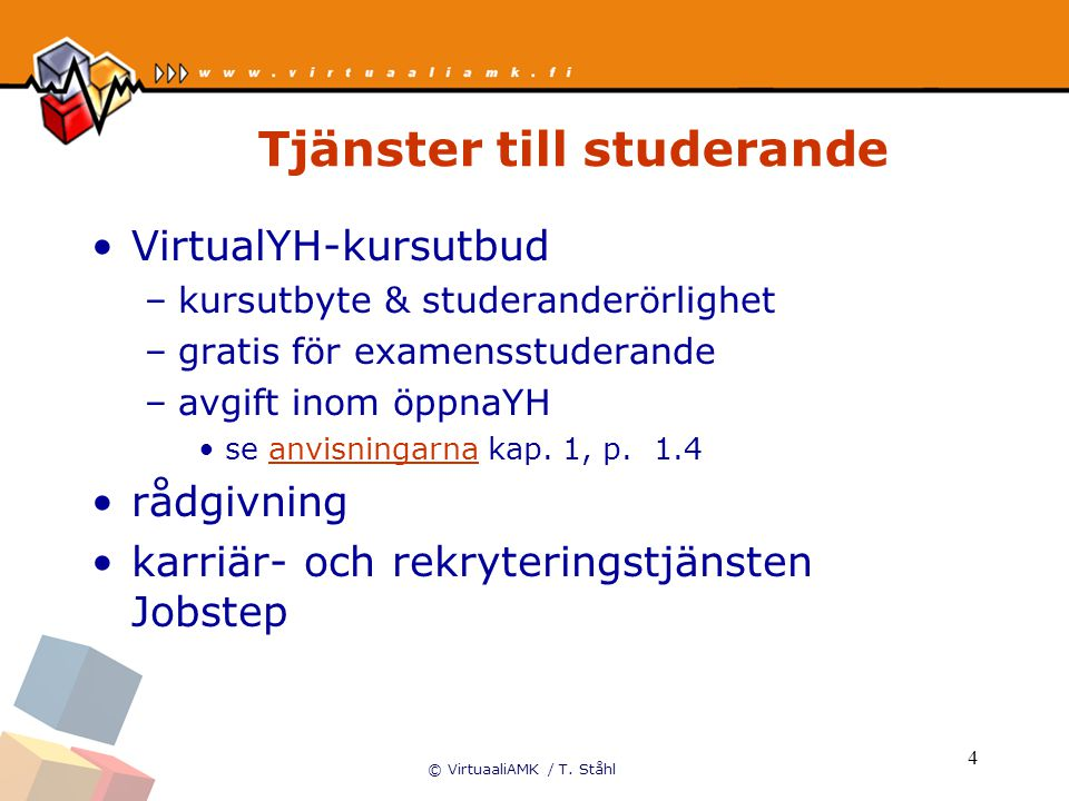 © VirtuaaliAMK / T. Ståhl 4 Tjänster till studerande VirtualYH-kursutbud –kursutbyte & studeranderörlighet –gratis för examensstuderande –avgift inom