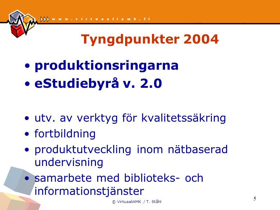 © VirtuaaliAMK / T. Ståhl 5 Tyngdpunkter 2004 produktionsringarna eStudiebyrå v. 2.0 utv. av verktyg för kvalitetssäkring fortbildning produktutveckli
