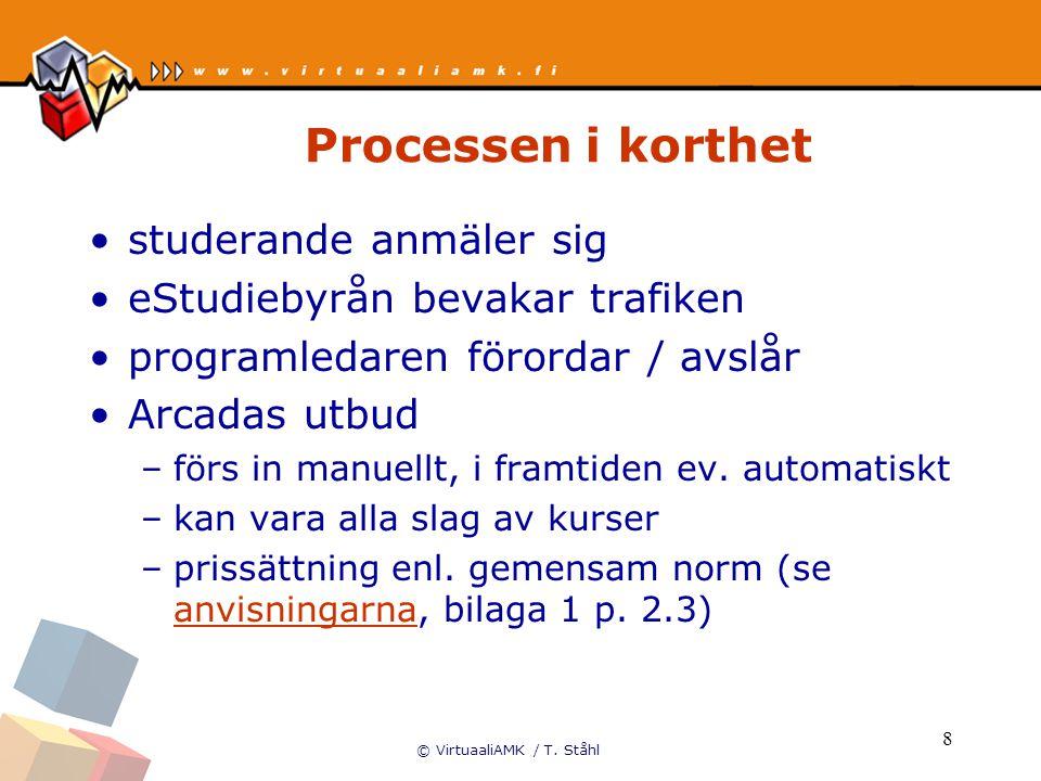 © VirtuaaliAMK / T. Ståhl 8 Processen i korthet studerande anmäler sig eStudiebyrån bevakar trafiken programledaren förordar / avslår Arcadas utbud –f