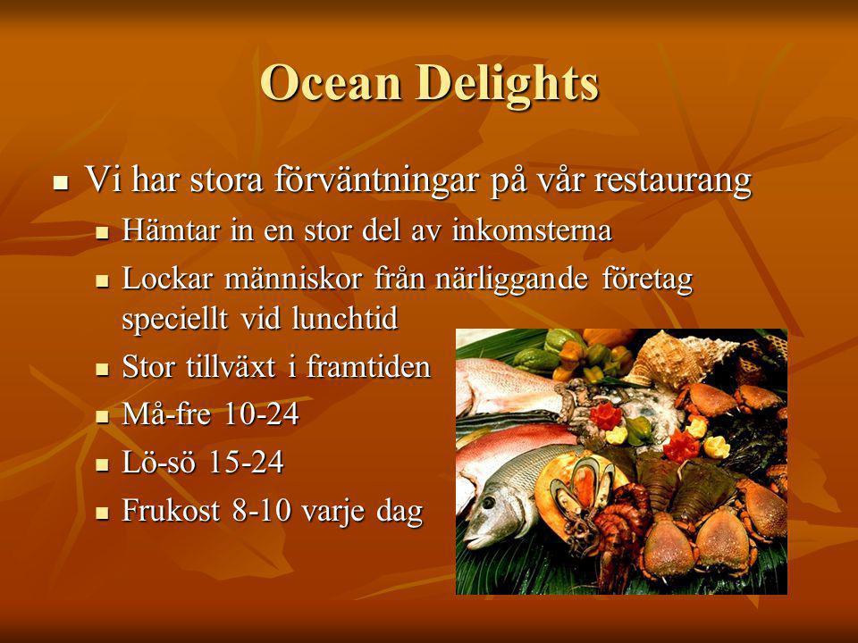 Ocean Delights Vi har stora förväntningar på vår restaurang Vi har stora förväntningar på vår restaurang Hämtar in en stor del av inkomsterna Hämtar i