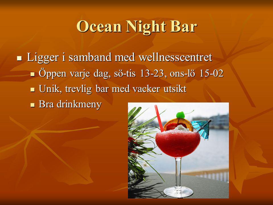 Ocean Night Bar Ligger i samband med wellnesscentret Ligger i samband med wellnesscentret Öppen varje dag, sö-tis 13-23, ons-lö 15-02 Öppen varje dag, sö-tis 13-23, ons-lö 15-02 Unik, trevlig bar med vacker utsikt Unik, trevlig bar med vacker utsikt Bra drinkmeny Bra drinkmeny